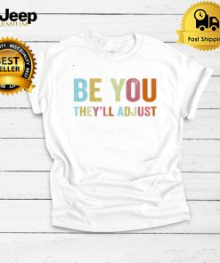Be you theyll adjust shirt