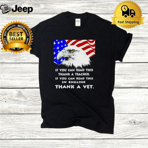 Eagle If You Can Read This Thank A Teacher If You Can Read This In English Thank A Veterans T shirt
