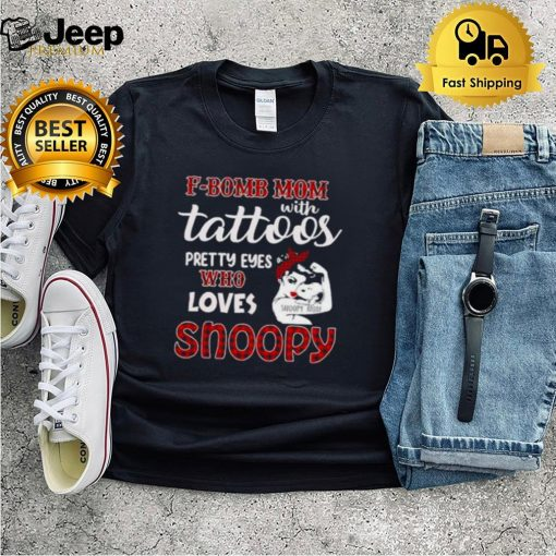 F Bomb Mom With Tattoos Pretty Eyes Who Loves Snoopy Shirt