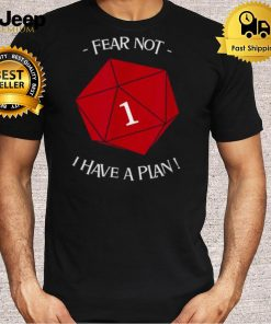 Fear Not I have a Plan T Shirt