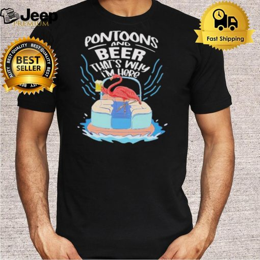 Flamingo boating pontoons and beer thats why im here shirt