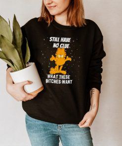 Garfield still have no clue what these bitches want shirt