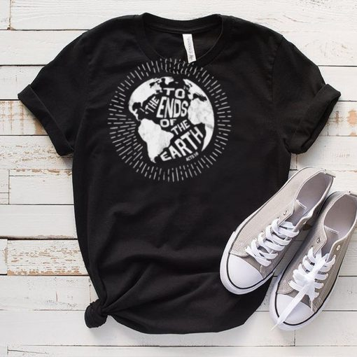 Great Commission To the Ends of the Earth Acts 18 Missions T Shirt
