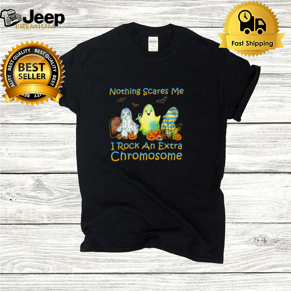 Halloween Nothing Scares Me I Rock An Extra Chromosome T hoodie, tank top, sweater