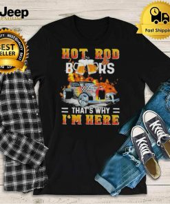 Hot Rod BeerThats Why Im Here Shirt