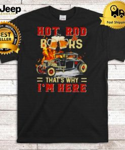 Hot Rod BeersThats Why Im Here Shirt