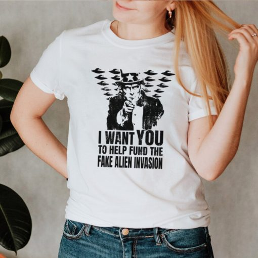 I want you to help fund the fake alien invasion shirt