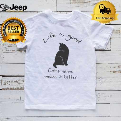 Life is good Cats name makes it better t shirt