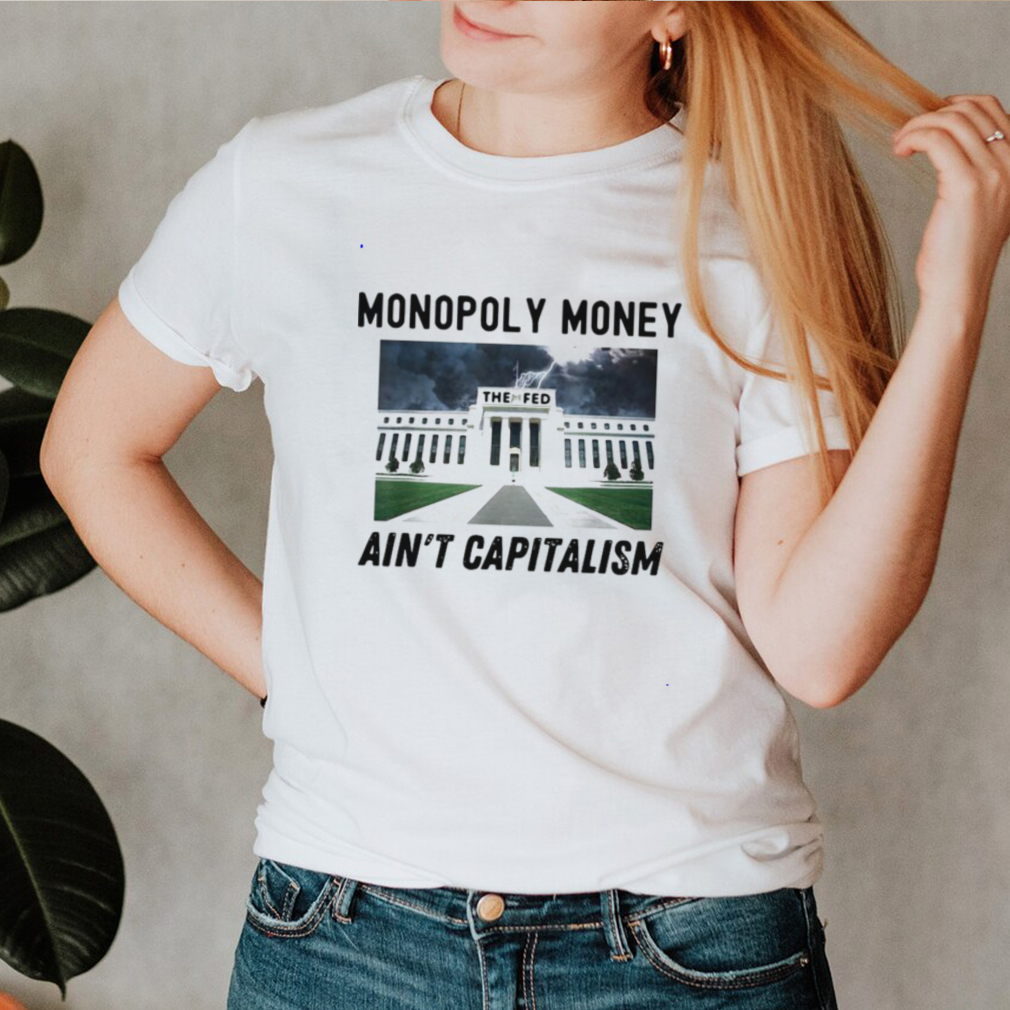 Monopoly Money Aint Capitalism End the Fed Federal Reserve Vintage T shirt
