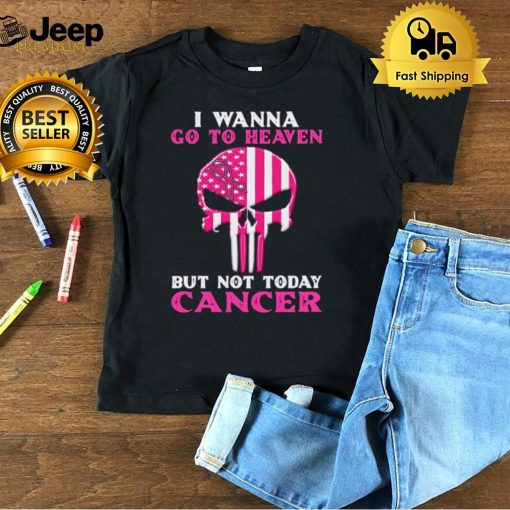 Skull I Wanna Go To Heaven But Not Today Cancer T hoodie, tank top, sweater