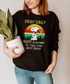 Snoopy pray daily God is easier to talk than most people shirt