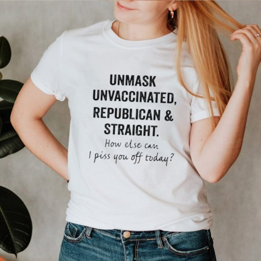 Unmask unvaccinated republican and straight shirt