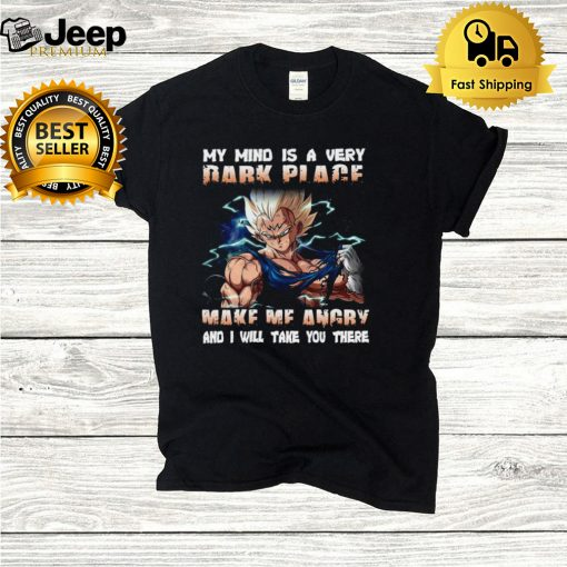 Vegeta my mind a very dark place make Me angry and I will take you there shirt