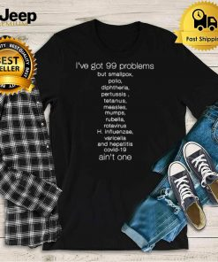 i have got 99 problems but smallpox aint one shirt