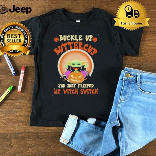 Baby Yoda buckle up buttercup you just flipped my witch switch Halloween shirt