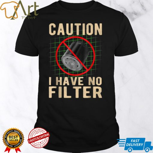 Caution I Have No Filters Oil Filters Graphic T Shirt1