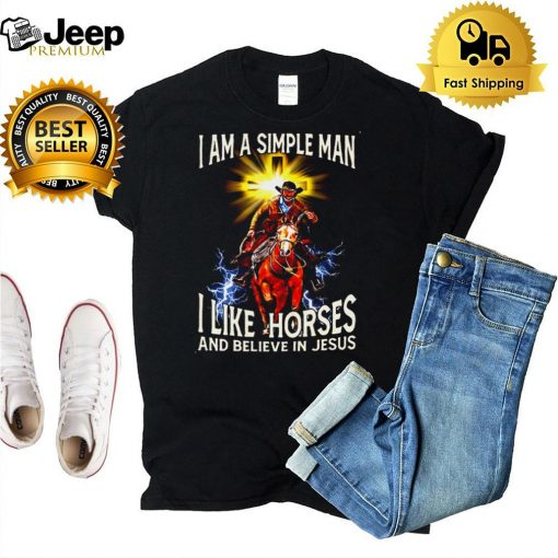 I Am A Simple Man I Like Horse And Believe In Jesus T shirt