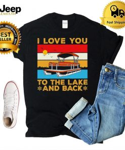 I love you to the lake and back vintage shirt
