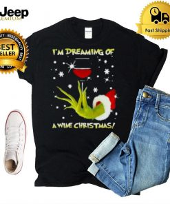 Im Dreaming Of A Wine Christmas Grinch Shirt