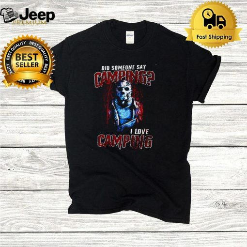 Jason Voorhees Did Someone Say Camping I Love Camping Halloween T shirt