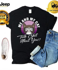 Mean Cat Humor For Cat Moms Me My Cat Talk Sht about You T shirt