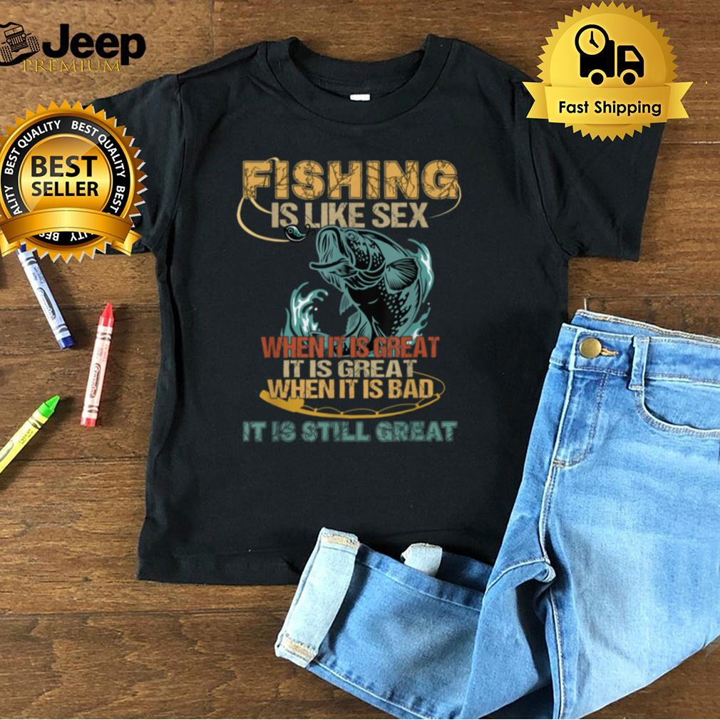 Mens Funny Fisherman Tee Fishing Is Like Sex When It Is Great T Shirt B09FQ4TR6S