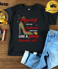 Stepping into my September 5th birthday like a queen Shirt