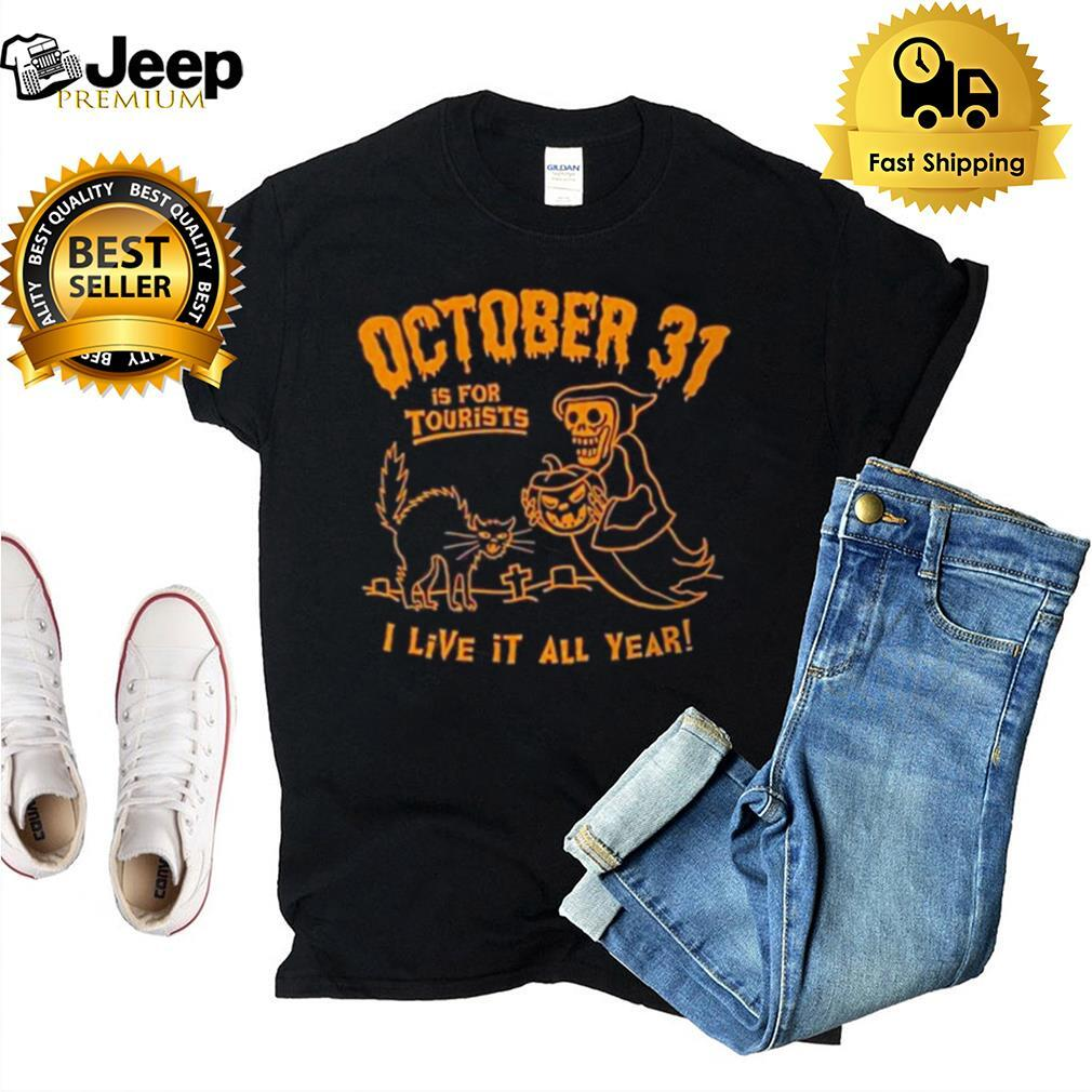 death october 31 for tourists live it all year halloween shirt