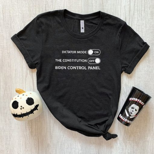 Dictator Mode On The Constitution Off Biden Control Panel Shirt