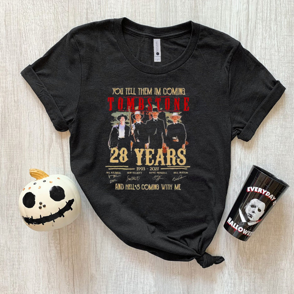 you tell them Im coming Tombstone 28 years 1993 2021 and hells coming with me shirt